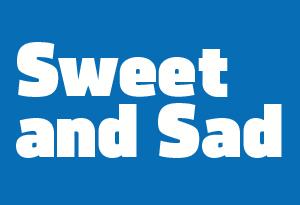 Sweet and Sad